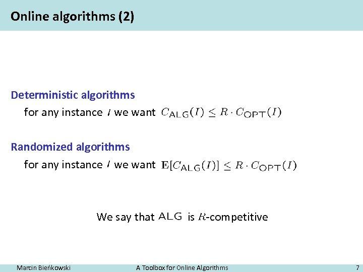 Online algorithms (2) Deterministic algorithms for any instance we want Randomized algorithms for any
