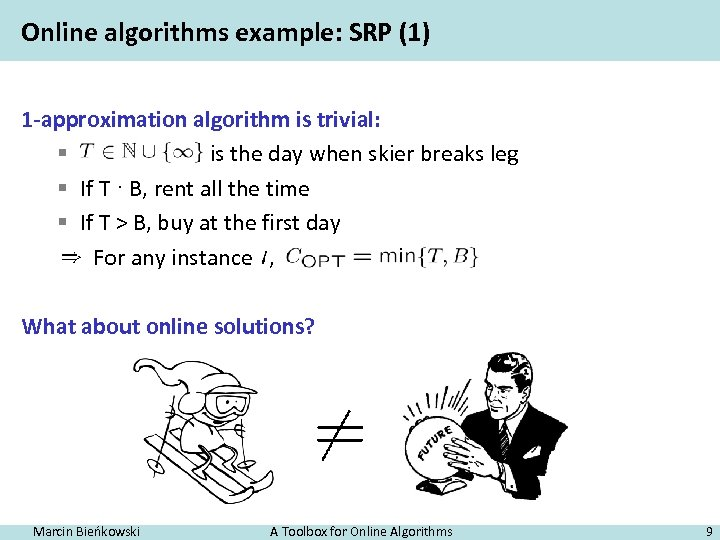 Online algorithms example: SRP (1) 1 -approximation algorithm is trivial: § is the day