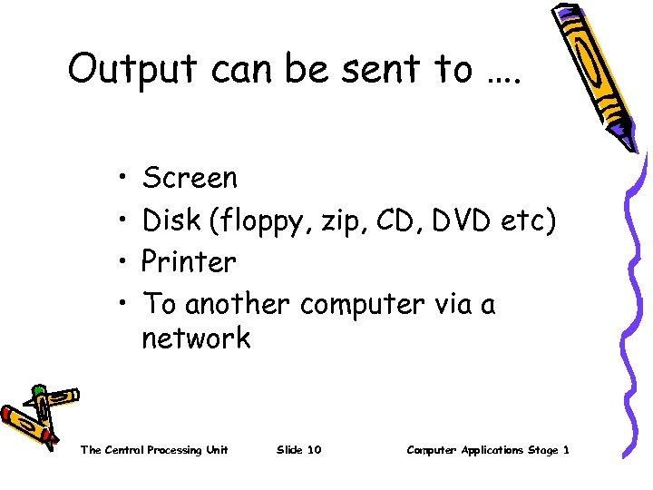 Output can be sent to …. • • Screen Disk (floppy, zip, CD, DVD