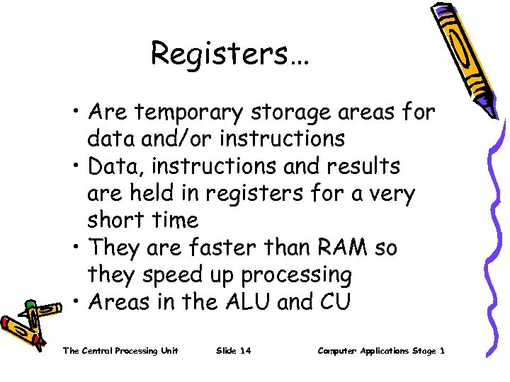 Registers… • Are temporary storage areas for data and/or instructions • Data, instructions and