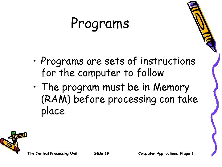 Programs • Programs are sets of instructions for the computer to follow • The