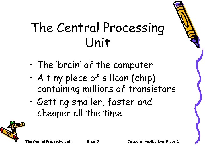 The Central Processing Unit • The 'brain' of the computer • A tiny piece