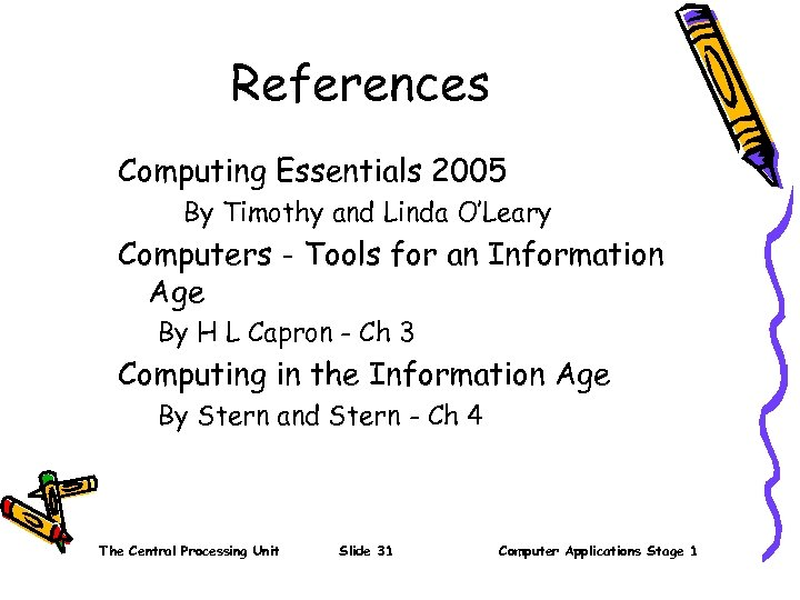 References Computing Essentials 2005 By Timothy and Linda O'Leary Computers - Tools for an
