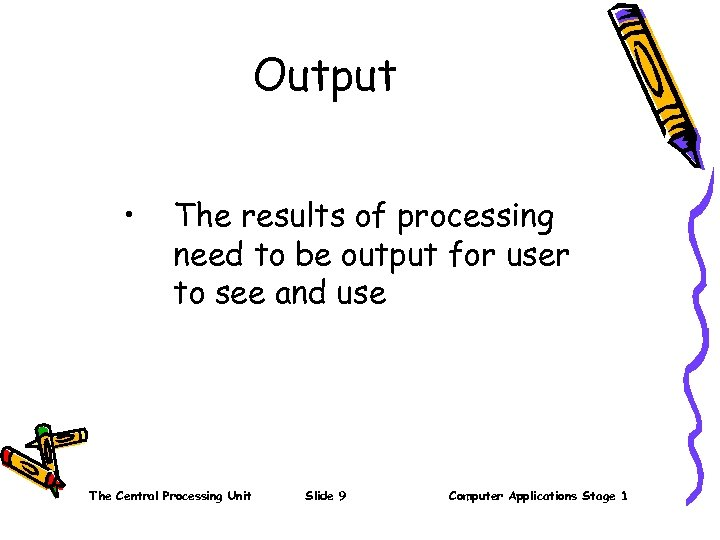 Output • The results of processing need to be output for user to see