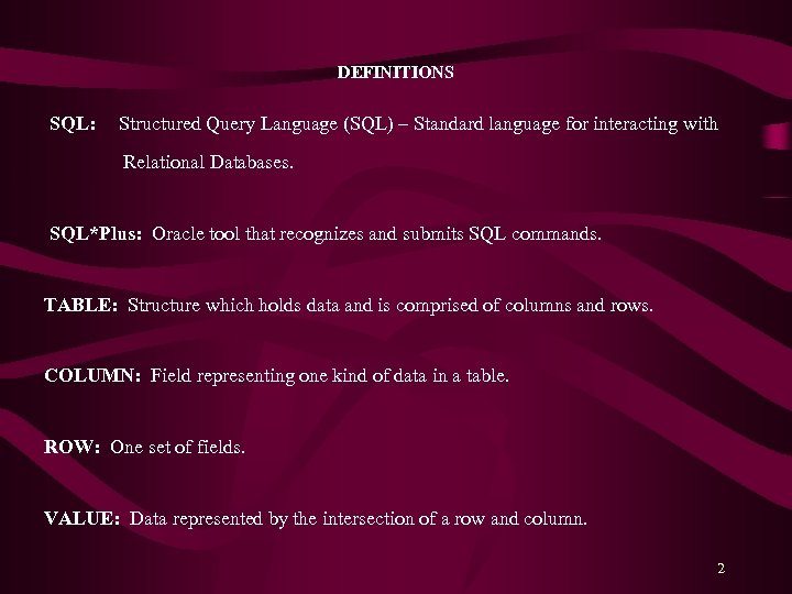 DEFINITIONS SQL: Structured Query Language (SQL) – Standard language for interacting with Relational Databases.