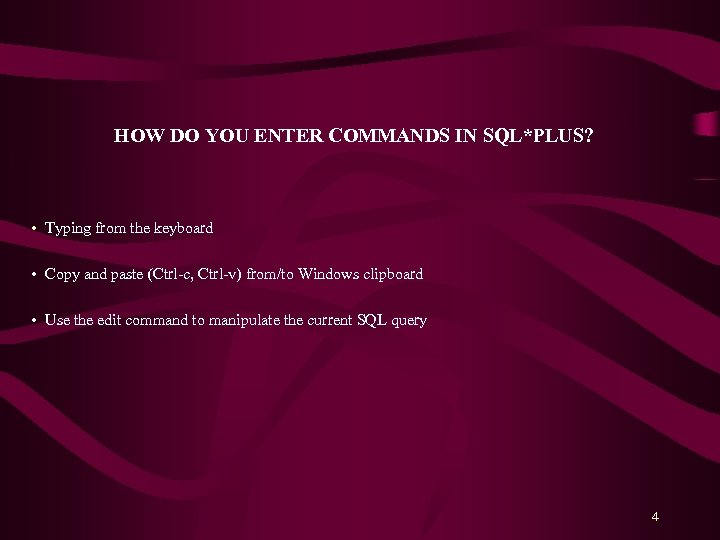 HOW DO YOU ENTER COMMANDS IN SQL*PLUS? • Typing from the keyboard • Copy