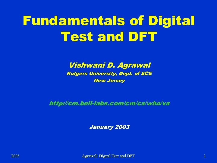 Fundamentals of Digital Test and DFT Vishwani D. Agrawal Rutgers University, Dept. of ECE