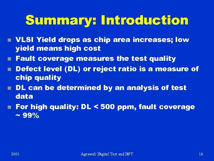 Summary: Introduction n n VLSI Yield drops as chip area increases; low yield means