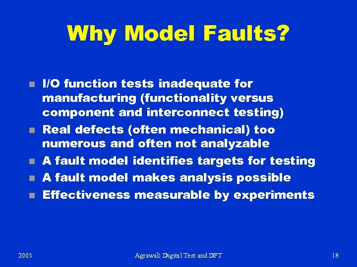 Why Model Faults? n n n 2003 I/O function tests inadequate for manufacturing (functionality