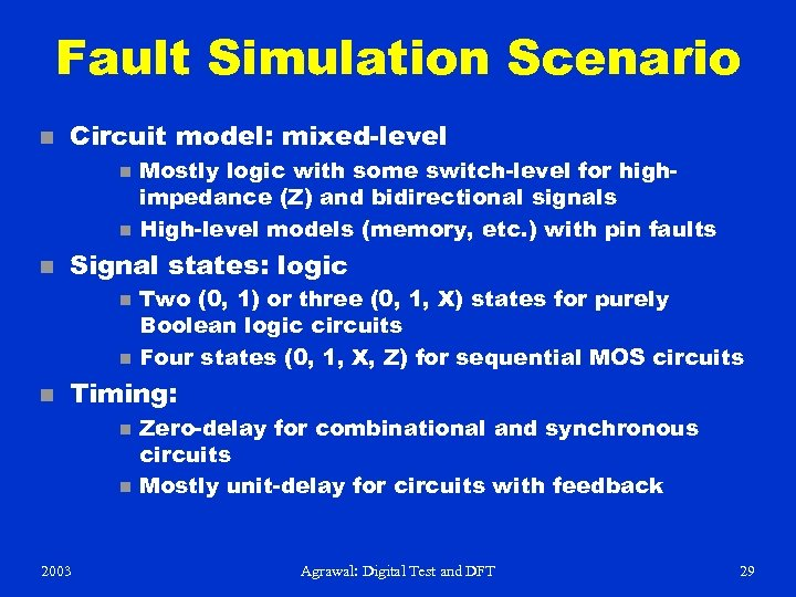 Fault Simulation Scenario n Circuit model: mixed-level n n n Signal states: logic n