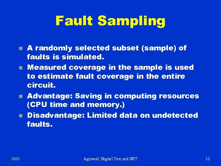 Fault Sampling n n 2003 A randomly selected subset (sample) of faults is simulated.