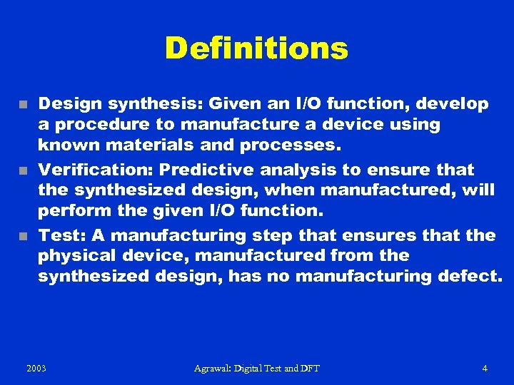 Definitions n n n Design synthesis: Given an I/O function, develop a procedure to