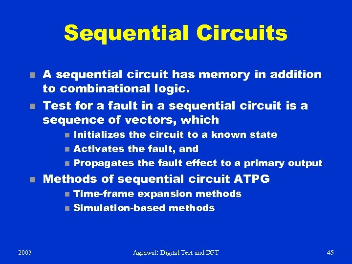Sequential Circuits n n A sequential circuit has memory in addition to combinational logic.