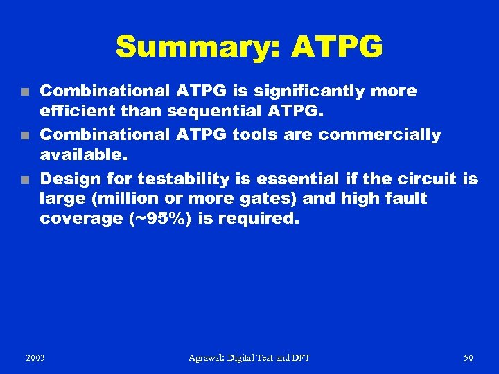 Summary: ATPG n n n Combinational ATPG is significantly more efficient than sequential ATPG.