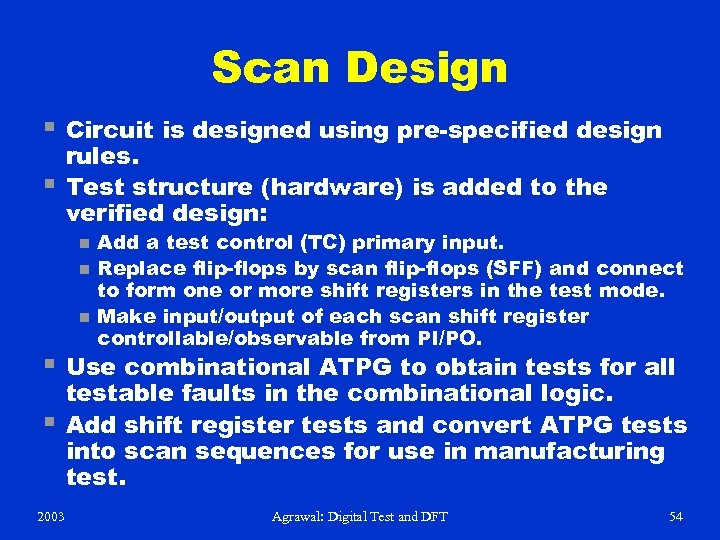 Scan Design § Circuit is designed using pre-specified design § rules. Test structure (hardware)