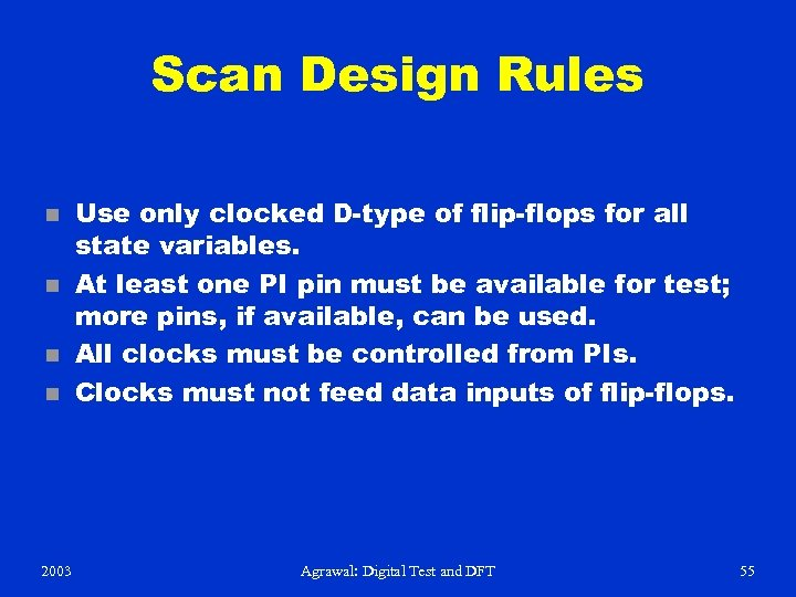 Scan Design Rules n n 2003 Use only clocked D-type of flip-flops for all