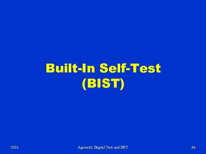 Built-In Self-Test (BIST) 2003 Agrawal: Digital Test and DFT 64