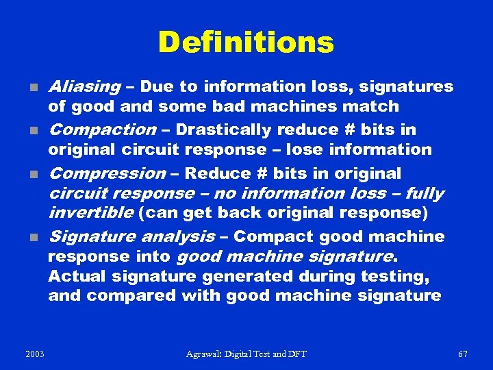 Definitions n n Aliasing – Due to information loss, signatures of good and some