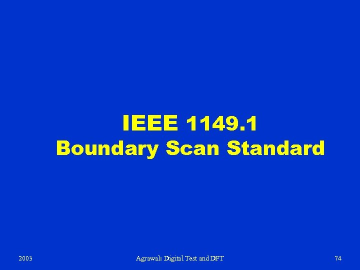 IEEE 1149. 1 Boundary Scan Standard 2003 Agrawal: Digital Test and DFT 74