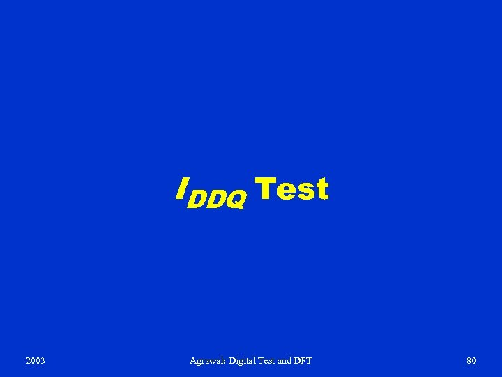 IDDQ Test 2003 Agrawal: Digital Test and DFT 80