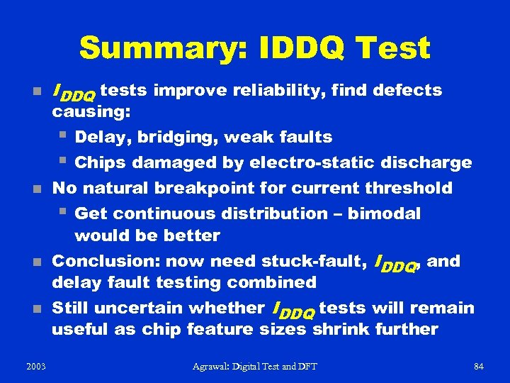 Summary: IDDQ Test n n 2003 IDDQ tests improve reliability, find defects causing: §
