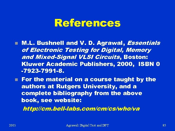 References n M. L. Bushnell and V. D. Agrawal, Essentials n Kluwer Academic Publishers,