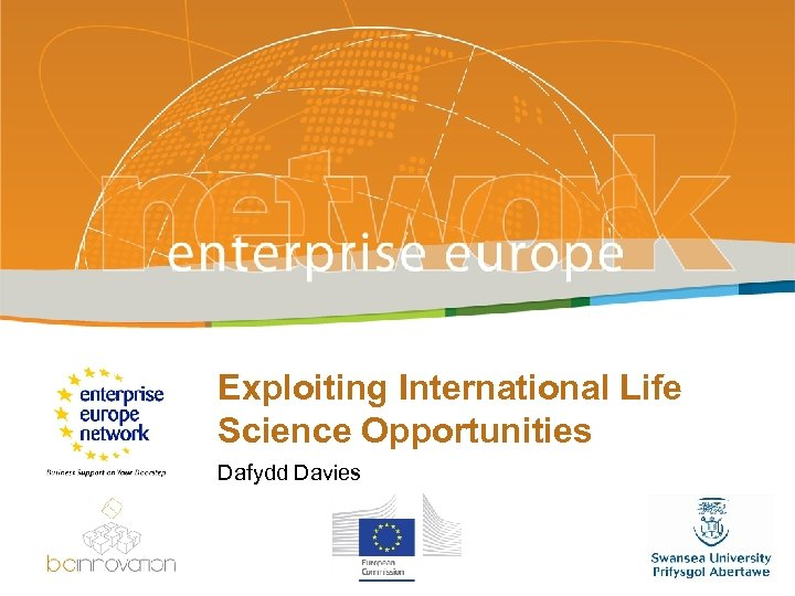 Exploiting International Life Science Opportunities Dafydd Davies