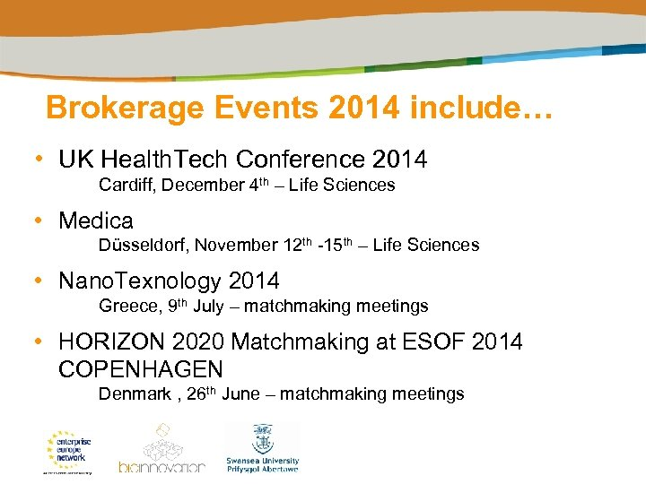 Brokerage Events 2014 include… • UK Health. Tech Conference 2014 Cardiff, December 4 th