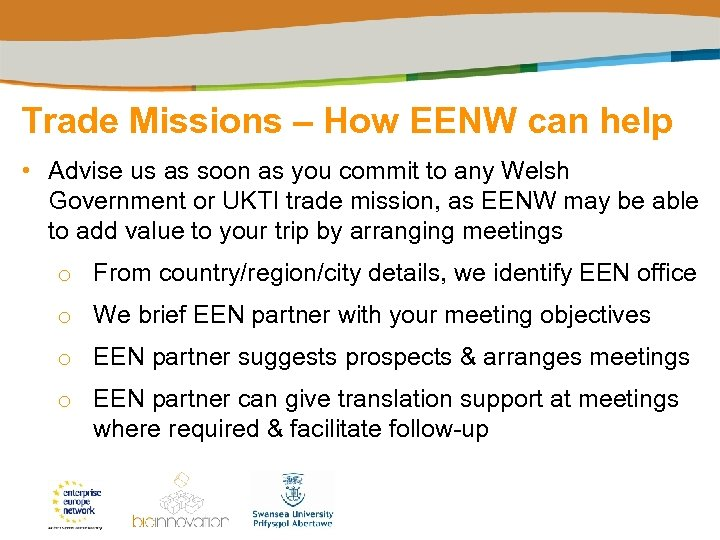 Trade Missions – How EENW can help • Advise us as soon as you