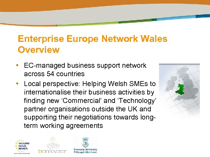 Enterprise Europe Network Wales Overview • EC-managed business support network across 54 countries •