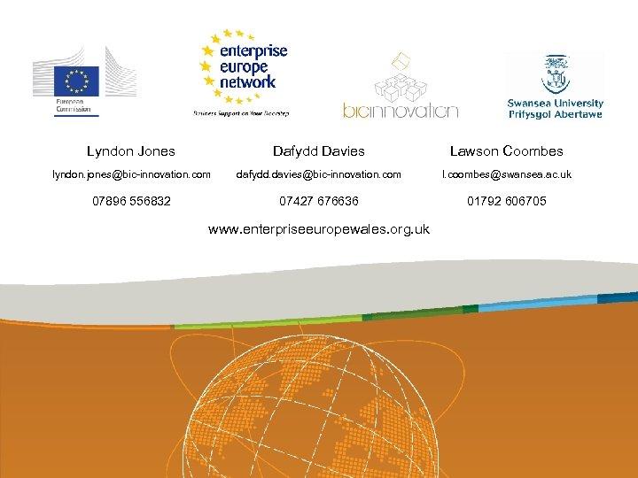 Lyndon Jones Dafydd Davies Lawson Coombes lyndon. jones@bic-innovation. com dafydd. davies@bic-innovation. com l. coombes@swansea.