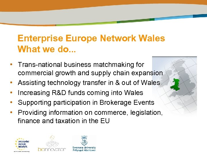 Enterprise Europe Network Wales What we do. . . • Trans-national business matchmaking for
