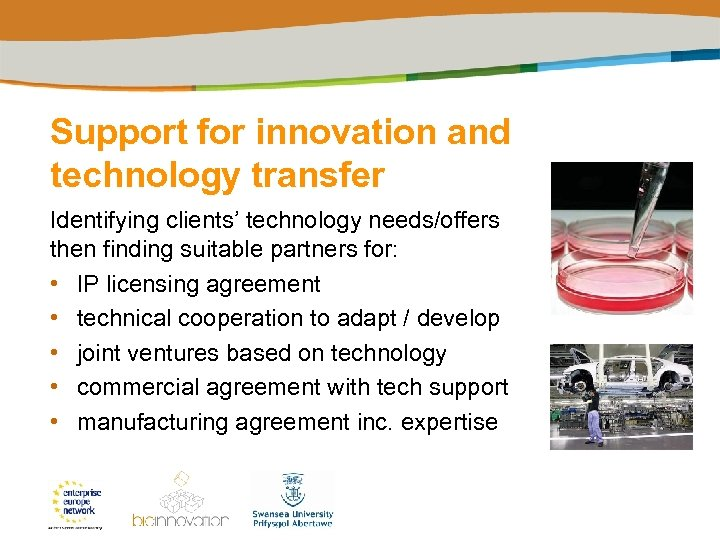 Support for innovation and technology transfer Identifying clients' technology needs/offers then finding suitable partners