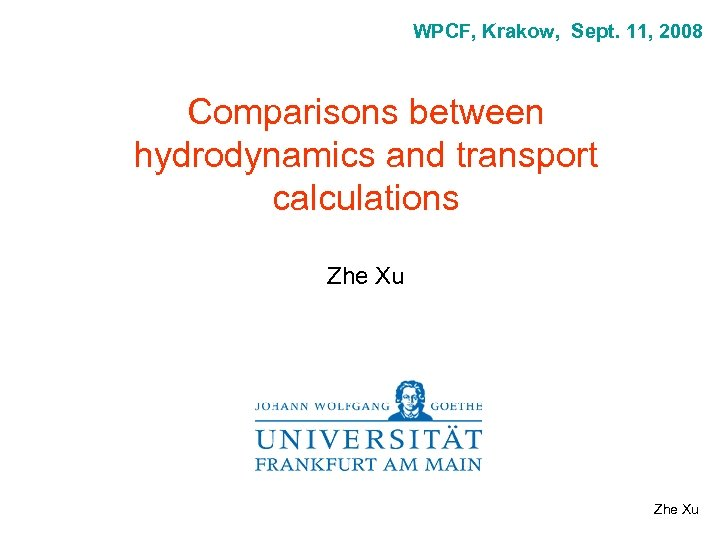 WPCF, Krakow, Sept. 11, 2008 Comparisons between hydrodynamics and transport calculations Zhe Xu
