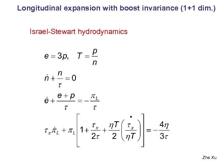 Longitudinal expansion with boost invariance (1+1 dim. ) Israel-Stewart hydrodynamics Zhe Xu