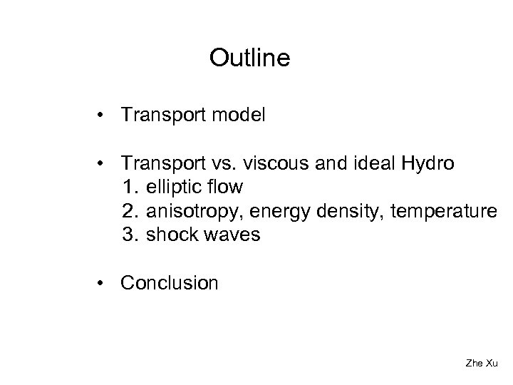 Outline • Transport model • Transport vs. viscous and ideal Hydro 1. elliptic flow