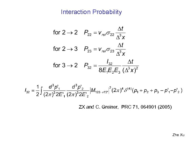 Interaction Probability ZX and C. Greiner, PRC 71, 064901 (2005) Zhe Xu