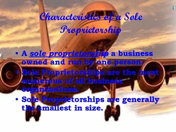 Characteristics of a Sole Proprietorship • A sole proprietorship a business is owned and