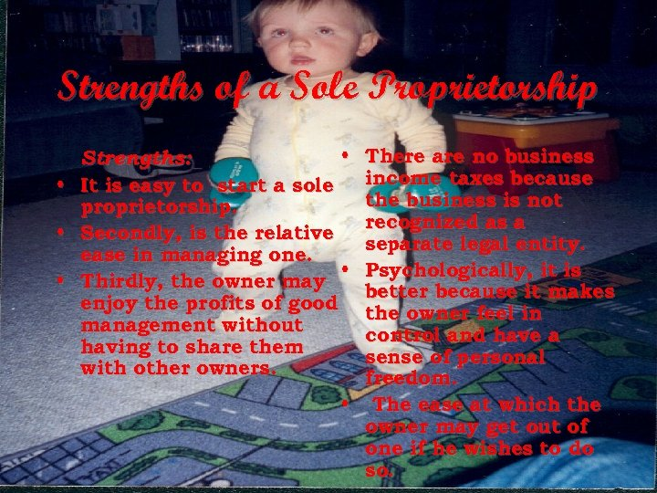 Strengths of a Sole Proprietorship • • • There are no business income taxes