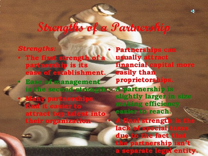 Strengths of a Partnership Strengths: • • The first strength of a partnership is