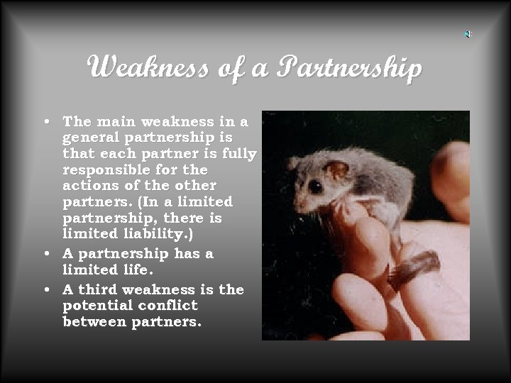 Weakness of a Partnership • The main weakness in a general partnership is that