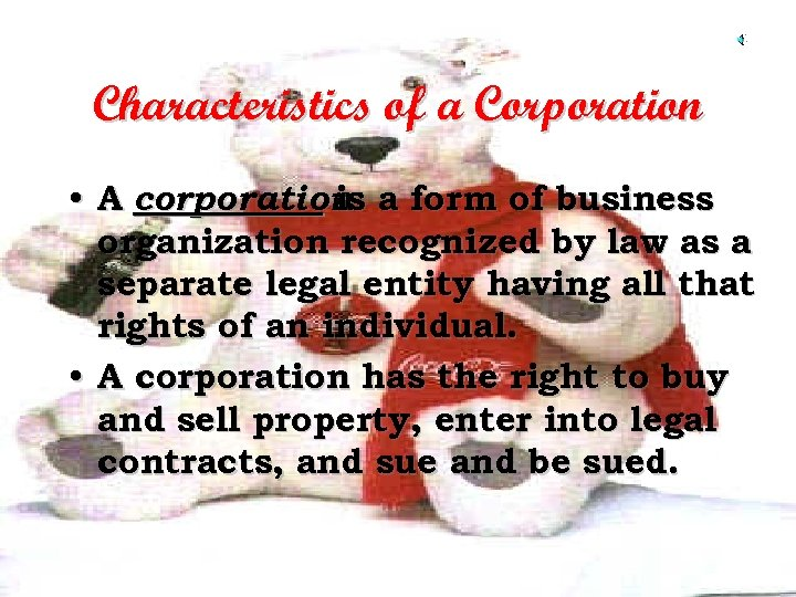 Characteristics of a Corporation • A corporation a form of business is organization recognized