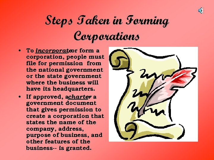 Steps Taken in Forming Corporations • To incorporateor form a , corporation, people must