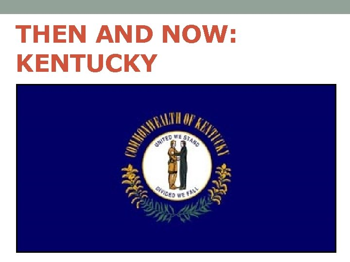 THEN AND NOW: KENTUCKY