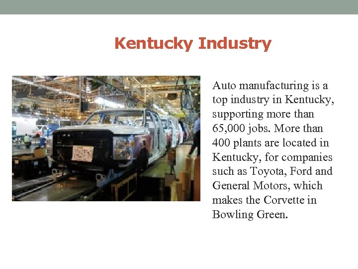 Kentucky Industry Auto manufacturing is a top industry in Kentucky, supporting more than 65,
