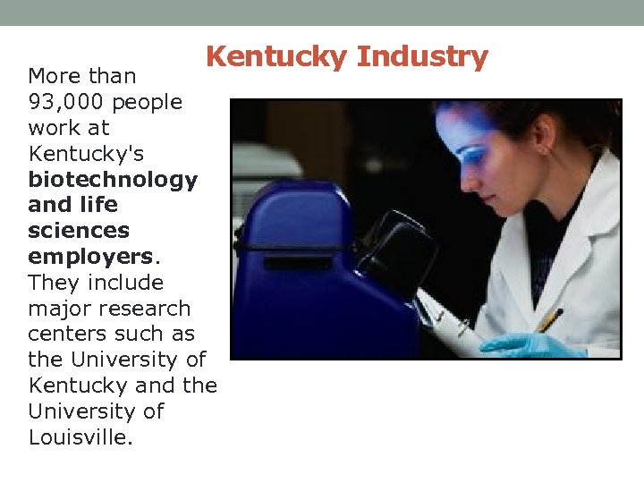 Kentucky Industry More than 93, 000 people work at Kentucky's biotechnology and life sciences