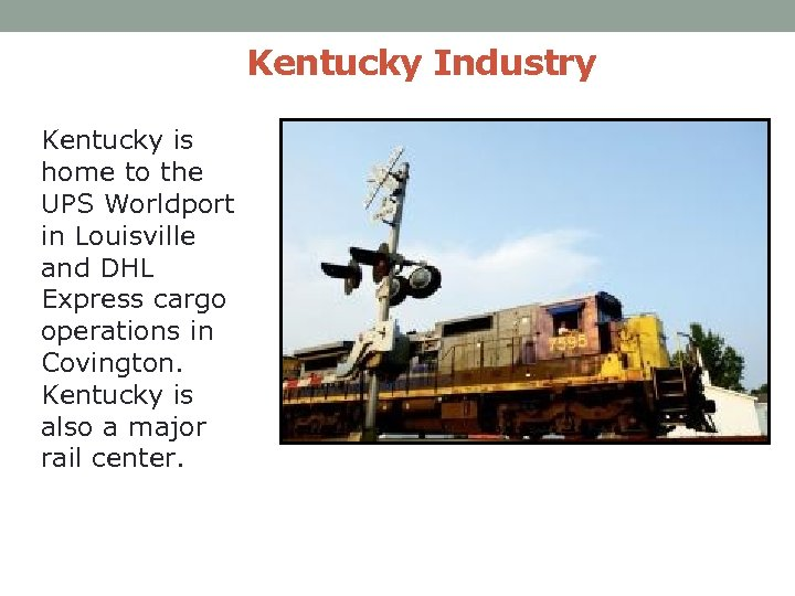 Kentucky Industry Kentucky is home to the UPS Worldport in Louisville and DHL Express