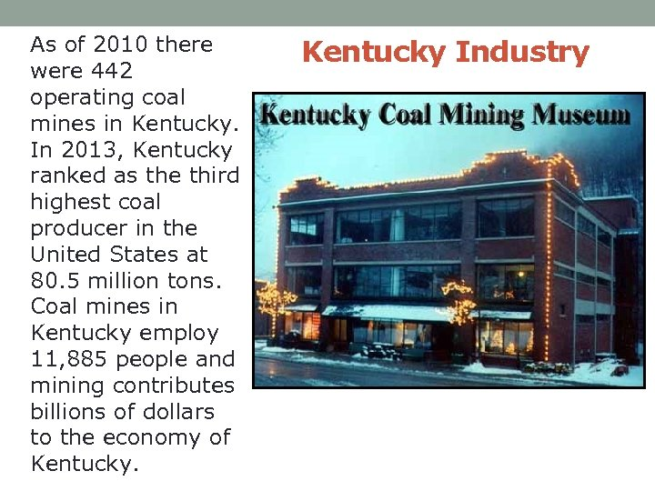 As of 2010 there were 442 operating coal mines in Kentucky. In 2013, Kentucky