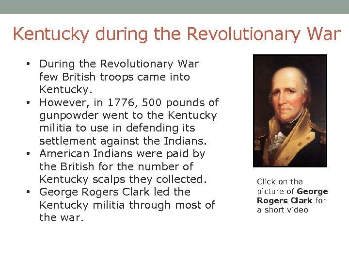 Kentucky during the Revolutionary War • During the Revolutionary War few British troops came