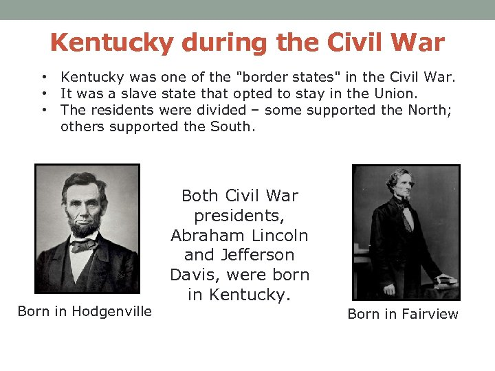 Kentucky during the Civil War • Kentucky was one of the